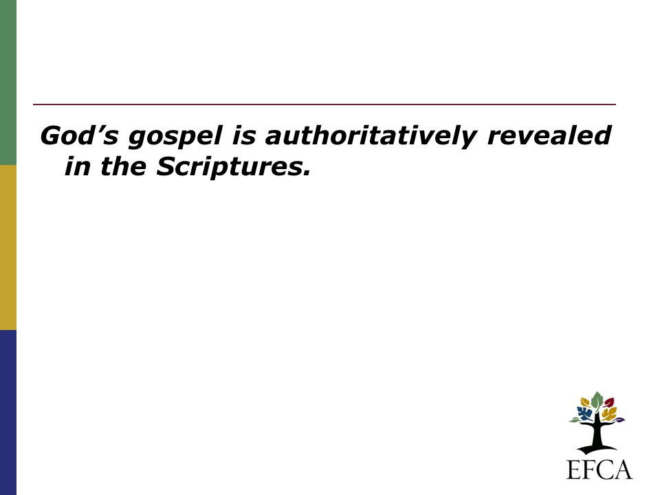 God's gospel is authoritatively revealed in the Scriptures.