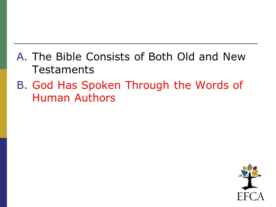 A.The Bible Consists of Both Old and New Testaments B.God Has Spoken Through the Words of Human Authors