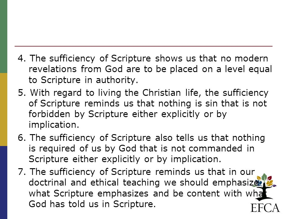 4. The sufficiency of Scripture shows us that no modern revelations from God are to be placed on a level equal to Scripture in authority. 5. With rega