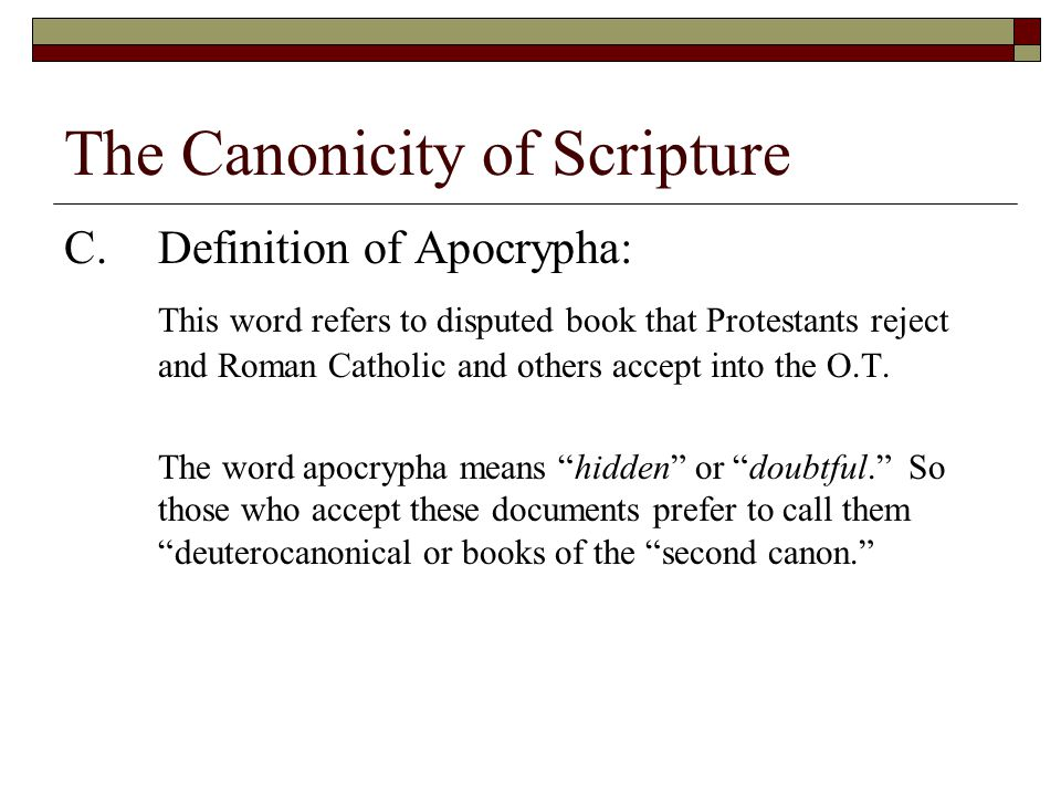 The Canonicity of Scripture C.Definition of Apocrypha: This word refers to disputed book that Protestants reject and Roman Catholic and others accept