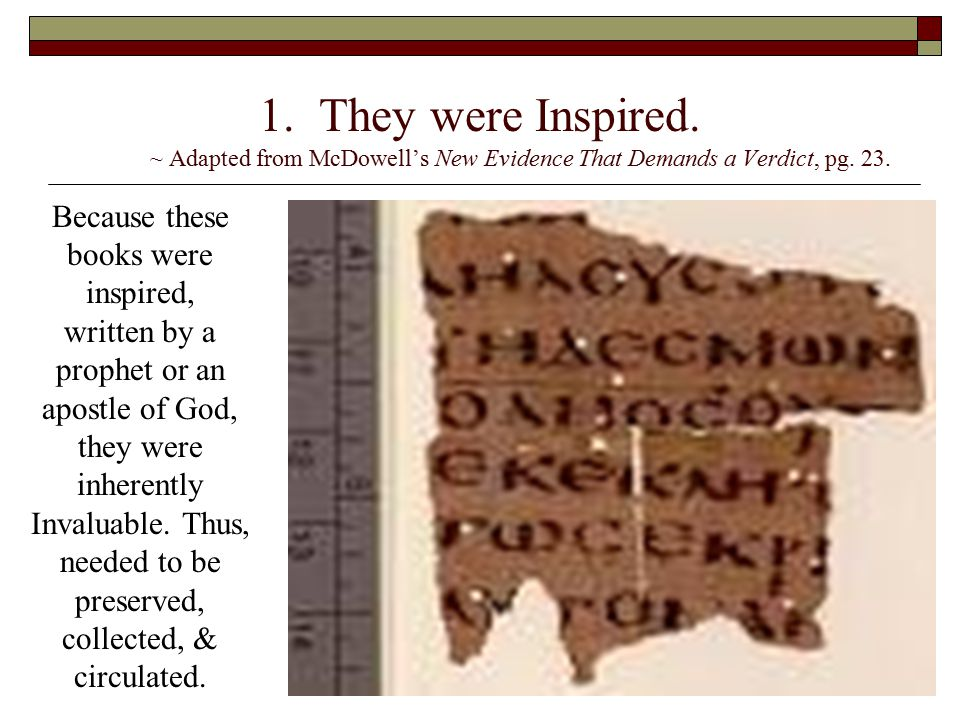 1. They were Inspired. ~ Adapted from McDowell's New Evidence That Demands a Verdict, pg. 23. Because these books were inspired, written by a prophet