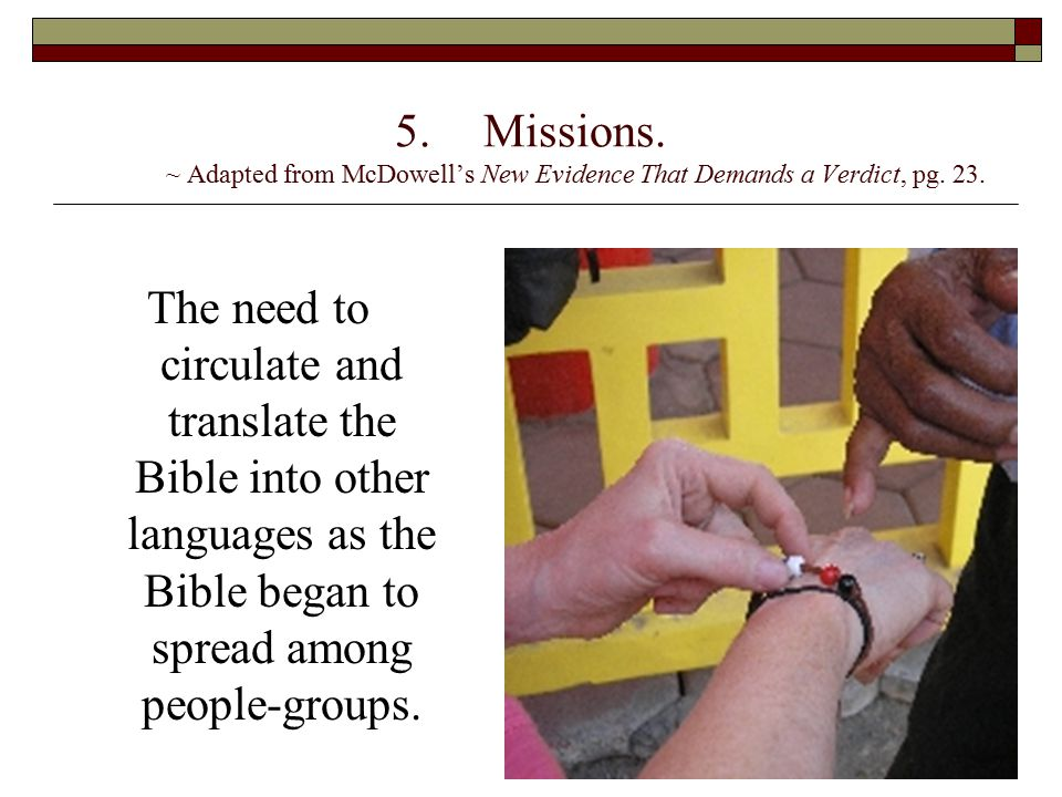 5.Missions. ~ Adapted from McDowell's New Evidence That Demands a Verdict, pg. 23. The need to circulate and translate the Bible into other languages