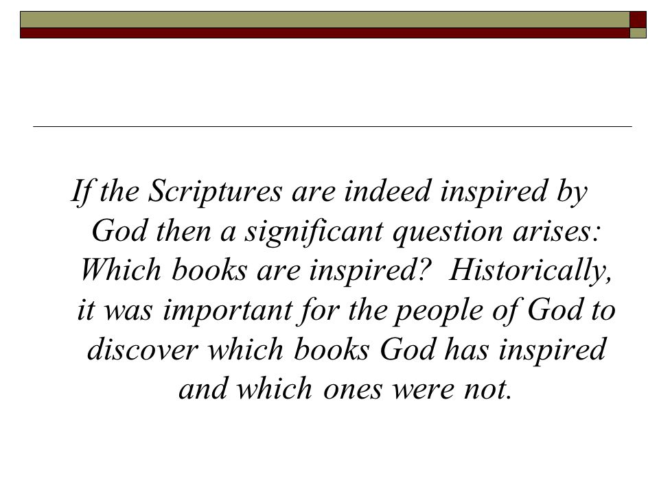 If the Scriptures are indeed inspired by God then a significant question arises: Which books are inspired? Historically, it was important for the peop