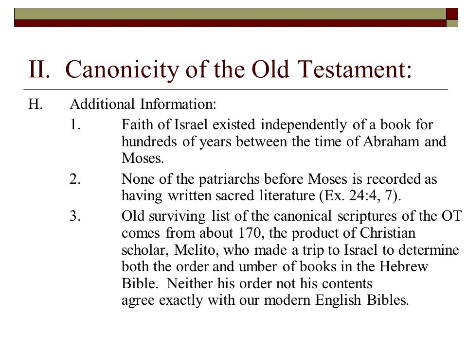 II. Canonicity of the Old Testament: H.Additional Information: 1.Faith of Israel existed independently of a book for hundreds of years between the tim