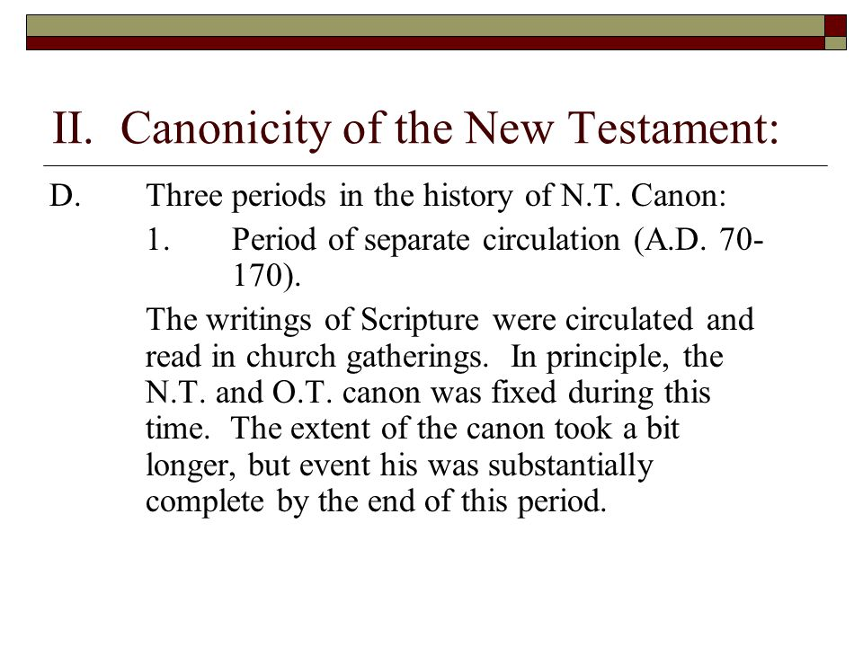 II. Canonicity of the New Testament: D.Three periods in the history of N.T. Canon: 1.Period of separate circulation (A.D. 70- 170). The writings of Sc