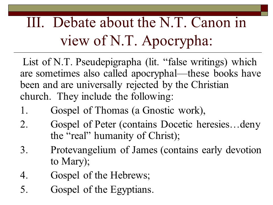 """III. Debate about the N.T. Canon in view of N.T. Apocrypha: List of N.T. Pseudepigrapha (lit. """"false writings) which are sometimes also called apocryp"""