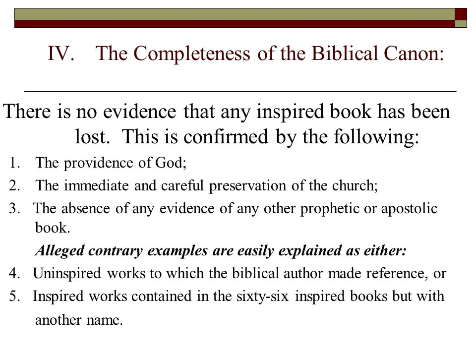 IV.The Completeness of the Biblical Canon: There is no evidence that any inspired book has been lost. This is confirmed by the following: 1.The provid