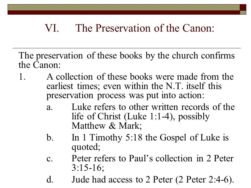VI.The Preservation of the Canon: The preservation of these books by the church confirms the Canon: 1.A collection of these books were made from the e