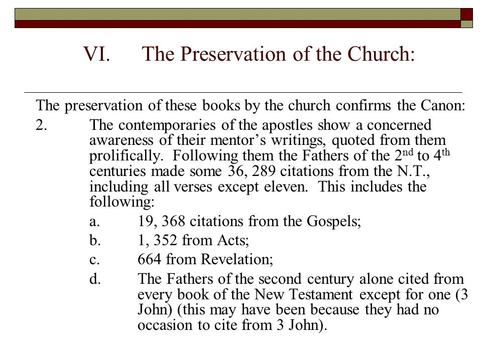 VI.The Preservation of the Church: The preservation of these books by the church confirms the Canon: 2.The contemporaries of the apostles show a conce