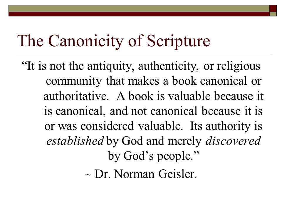 """The Canonicity of Scripture """"It is not the antiquity, authenticity, or religious community that makes a book canonical or authoritative. A book is val"""