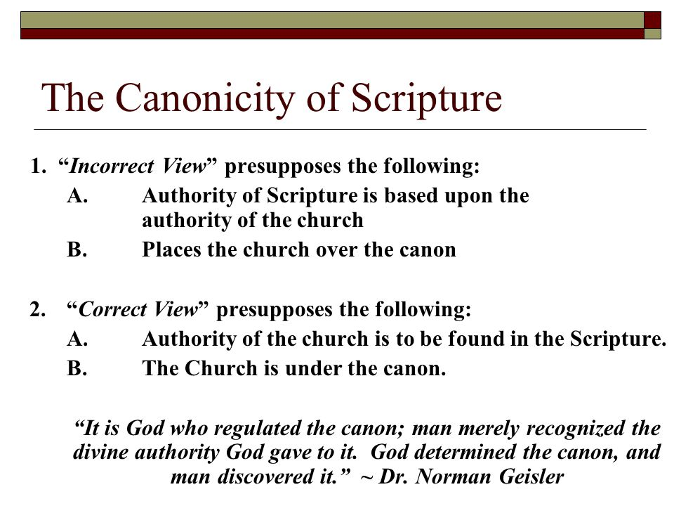 """The Canonicity of Scripture 1. """"Incorrect View"""" presupposes the following: A.Authority of Scripture is based upon the authority of the church B.Places"""
