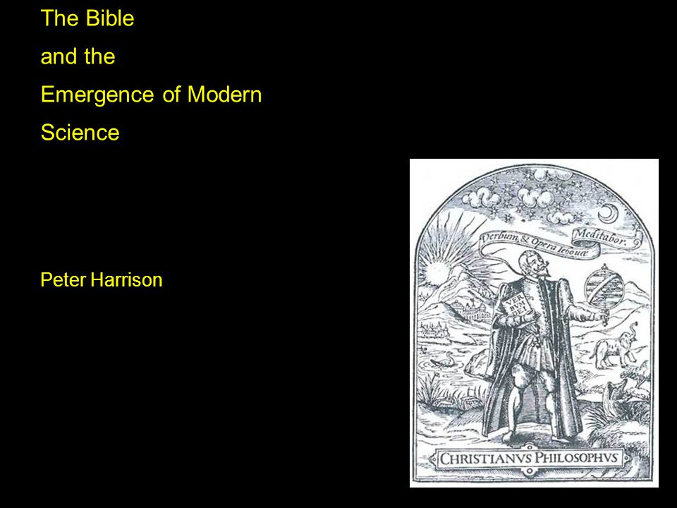 The Bible and the Emergence of Modern Science Peter Harrison