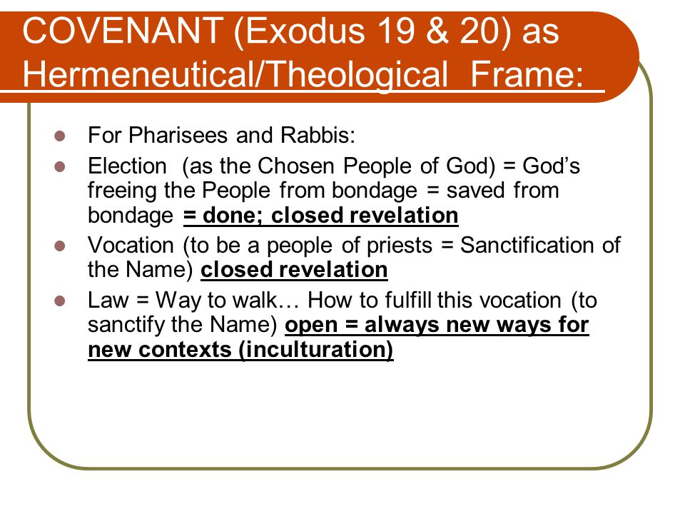COVENANT (Exodus 19 & 20) as Hermeneutical/Theological Frame: For Pharisees and Rabbis: Election (as the Chosen People of God) = God's freeing the Peo