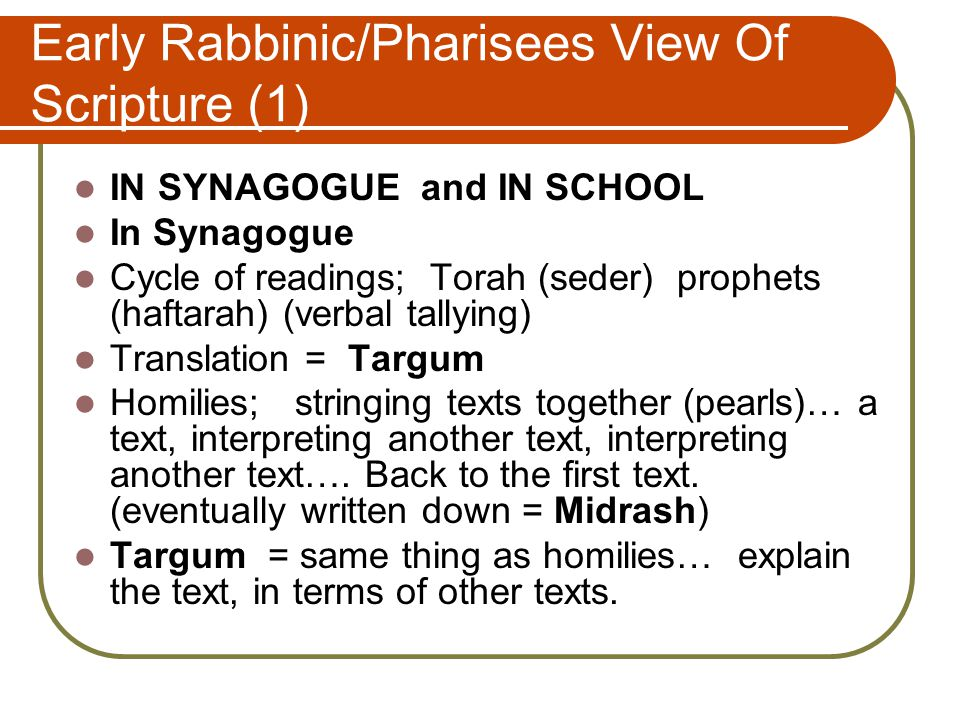 Early Rabbinic/Pharisees View Of Scripture (1) IN SYNAGOGUE and IN SCHOOL In Synagogue Cycle of readings; Torah (seder) prophets (haftarah) (verbal ta
