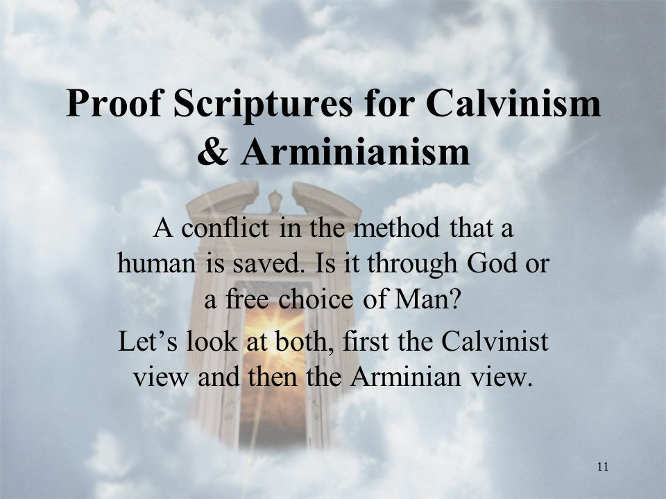 11 Proof Scriptures for Calvinism & Arminianism A conflict in the method that a human is saved.