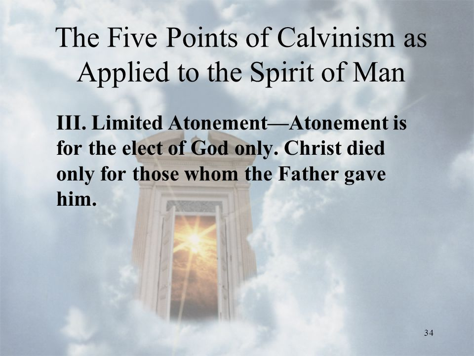 34 The Five Points of Calvinism as Applied to the Spirit of Man III.