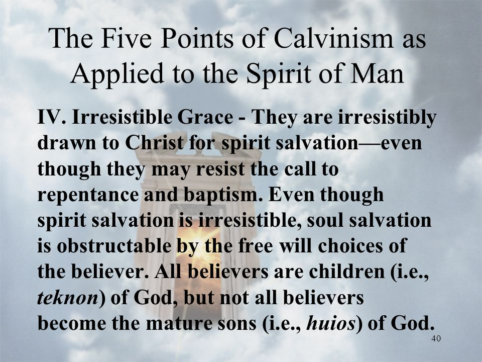 40 The Five Points of Calvinism as Applied to the Spirit of Man IV.