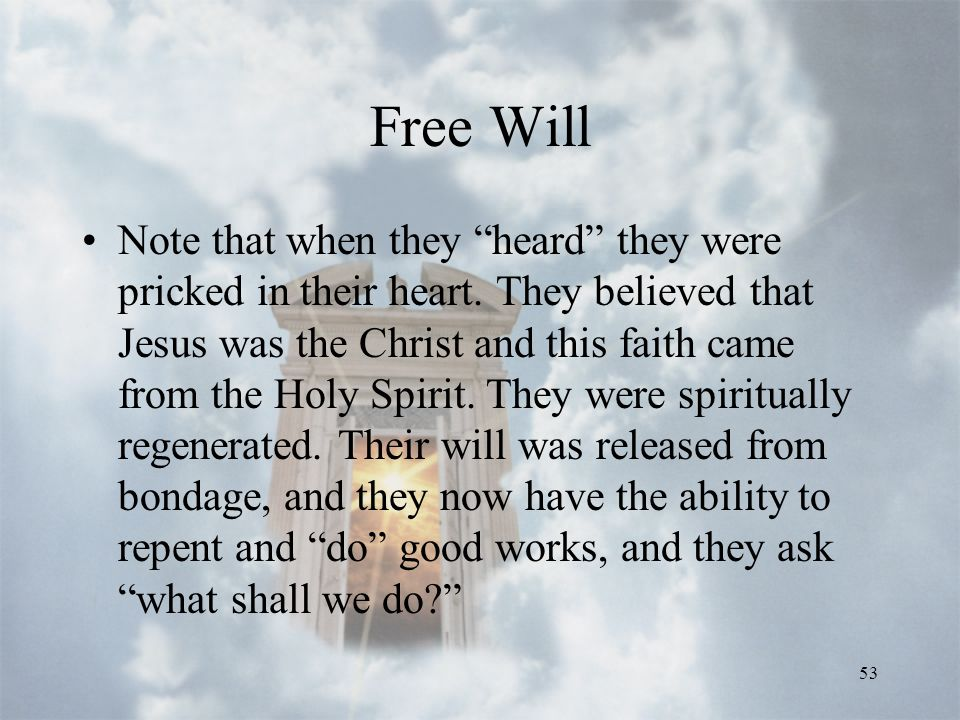 53 Free Will Note that when they heard they were pricked in their heart.