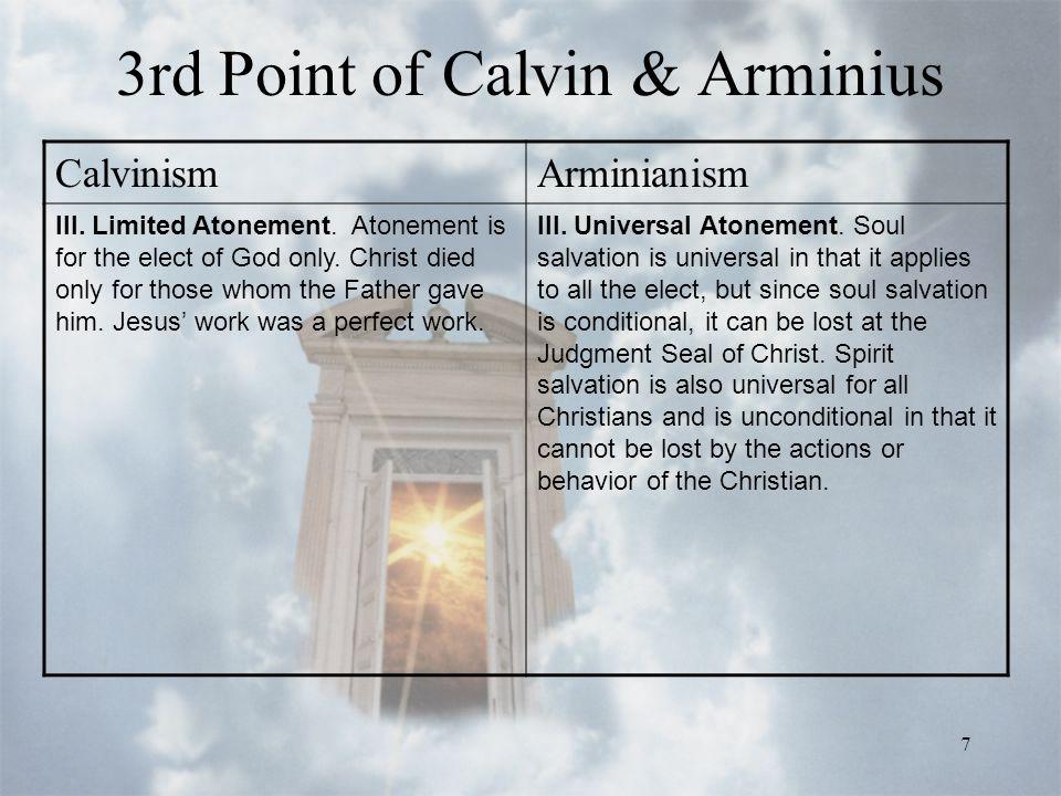 7 3rd Point of Calvin & Arminius CalvinismArminianism III.