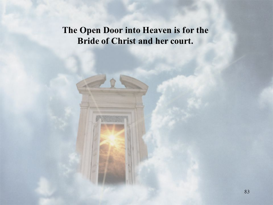 83 The Open Door into Heaven is for the Bride of Christ and her court.