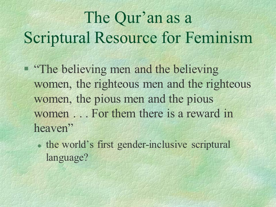 The Qur'an as a Scriptural Resource for Feminism § The believing men and the believing women, the righteous men and the righteous women, the pious men and the pious women...