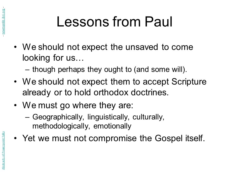 Lessons from Paul We should not expect the unsaved to come looking for us… –though perhaps they ought to (and some will).