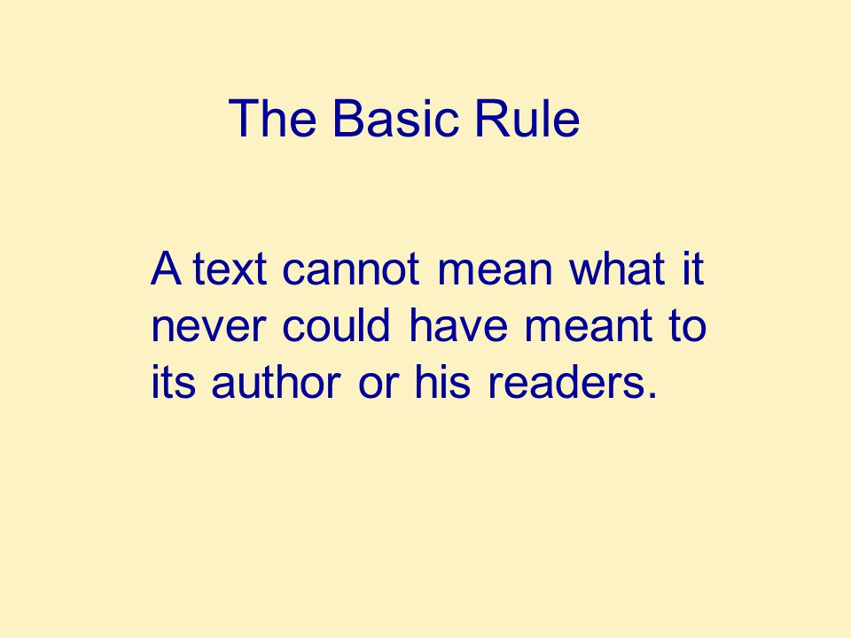 The Basic Rule A text cannot mean what it never could have meant to its author or his readers.