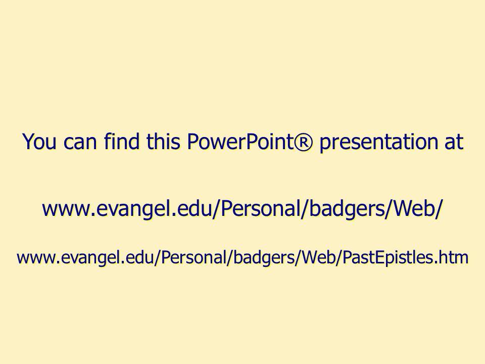 www.evangel.edu/Personal/badgers/Web/ www.evangel.edu/Personal/badgers/Web/PastEpistles.htm www.evangel.edu/Personal/badgers/Web/ www.evangel.edu/Personal/badgers/Web/PastEpistles.htm You can find this PowerPoint® presentation at
