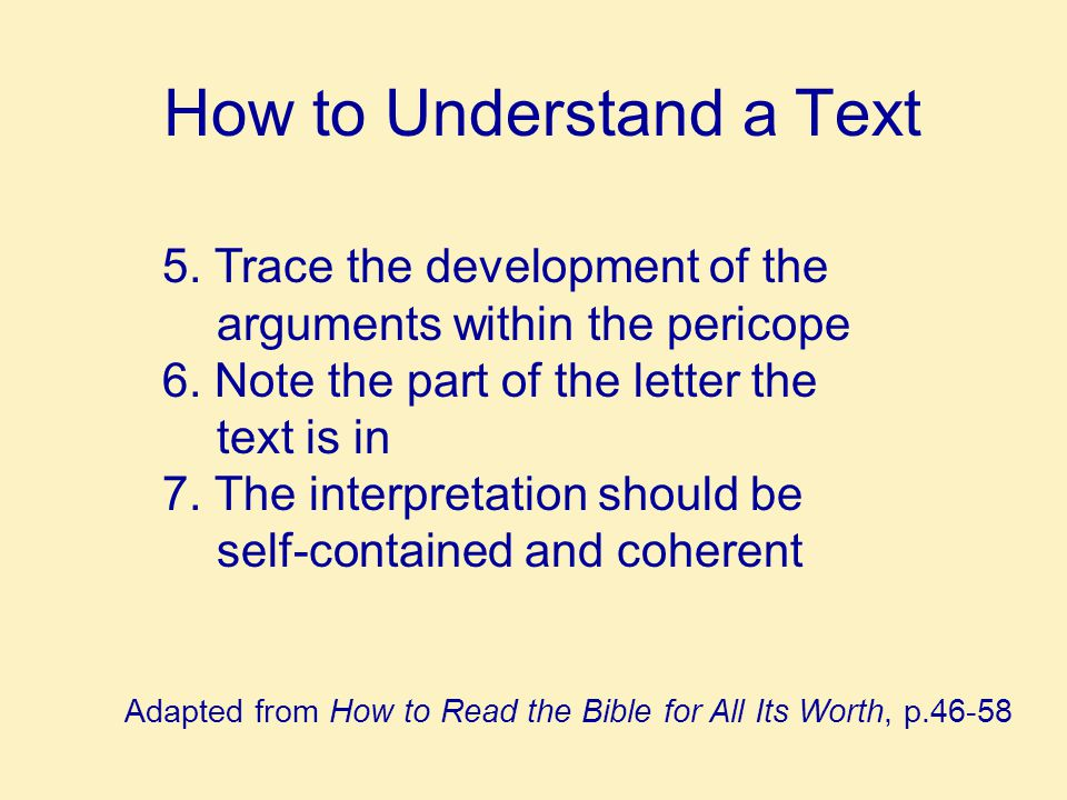How to Understand a Text 5. Trace the development of the arguments within the pericope 6.