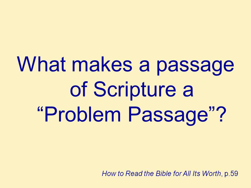 Understanding Problem Passages 1.The meaning is obscure because the text was not written to us.