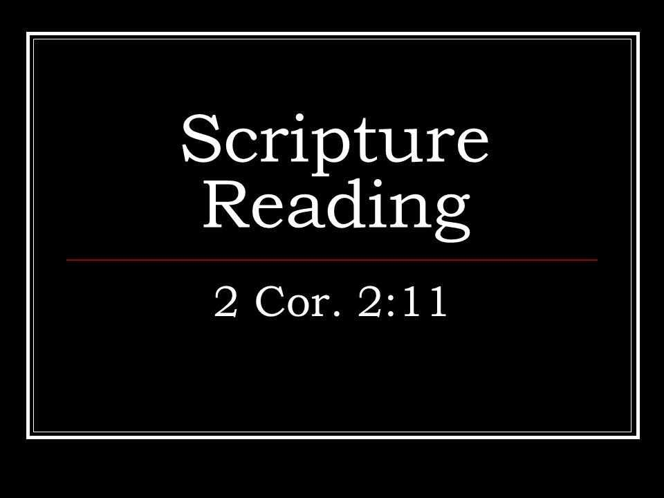 Scripture Reading 2 Cor. 2:11