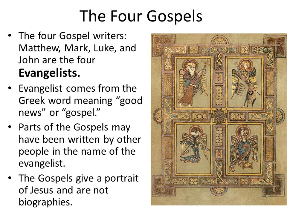 "The Four Gospels The four Gospel writers: Matthew, Mark, Luke, and John are the four Evangelists. Evangelist comes from the Greek word meaning ""good n"