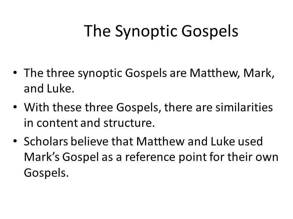 The Synoptic Gospels The three synoptic Gospels are Matthew, Mark, and Luke.