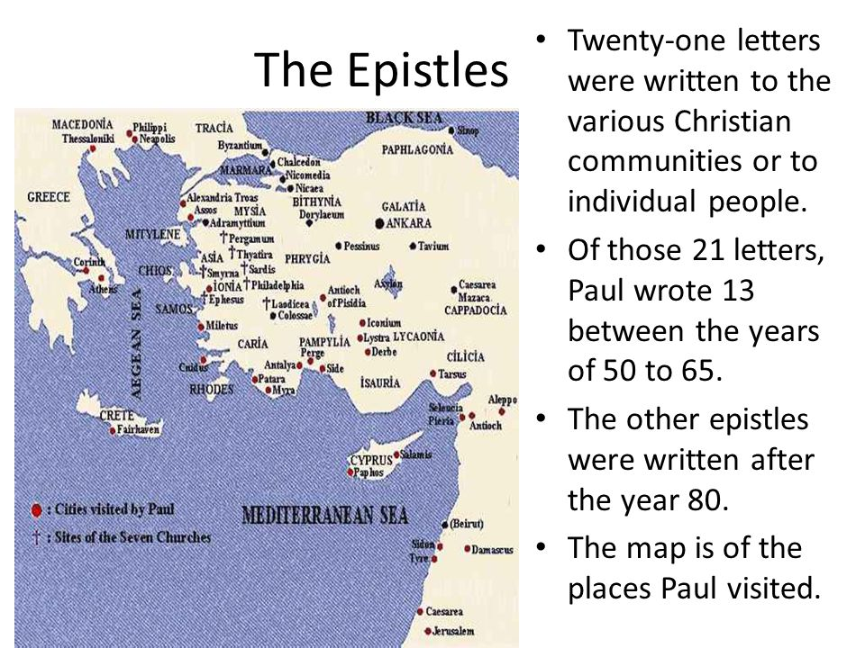 The Epistles Twenty-one letters were written to the various Christian communities or to individual people.