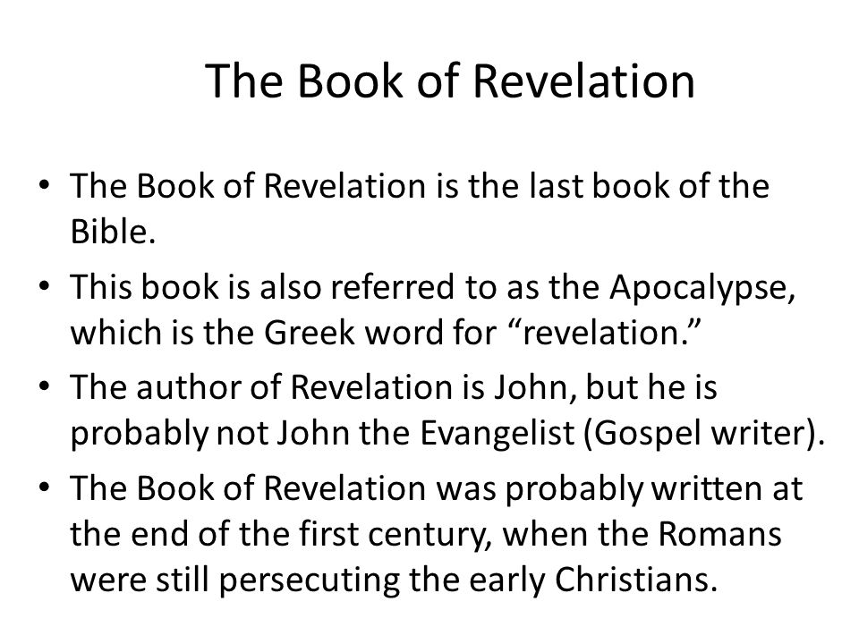 The Book of Revelation The Book of Revelation is the last book of the Bible. This book is also referred to as the Apocalypse, which is the Greek word