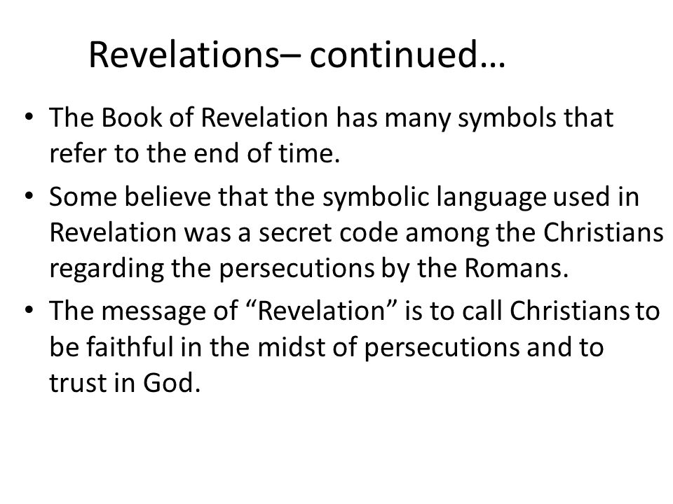 Revelations– continued… The Book of Revelation has many symbols that refer to the end of time.