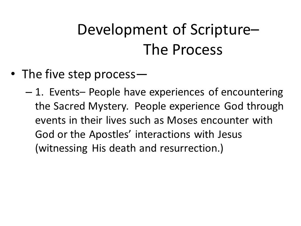 Development of Scripture– The Process The five step process— – 1. Events– People have experiences of encountering the Sacred Mystery. People experienc