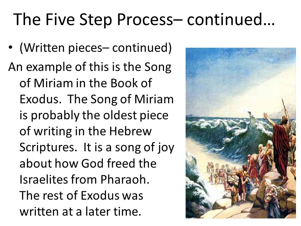 The Five Step Process– continued… (Written pieces– continued) An example of this is the Song of Miriam in the Book of Exodus. The Song of Miriam is pr