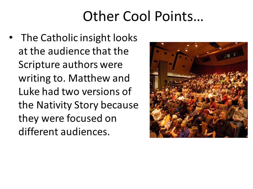 Other Cool Points… The Catholic insight looks at the audience that the Scripture authors were writing to.