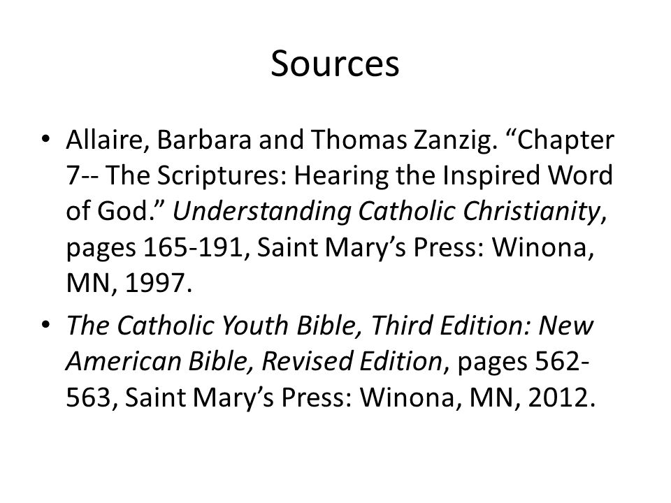 "Sources Allaire, Barbara and Thomas Zanzig. ""Chapter 7-- The Scriptures: Hearing the Inspired Word of God."" Understanding Catholic Christianity, pages"