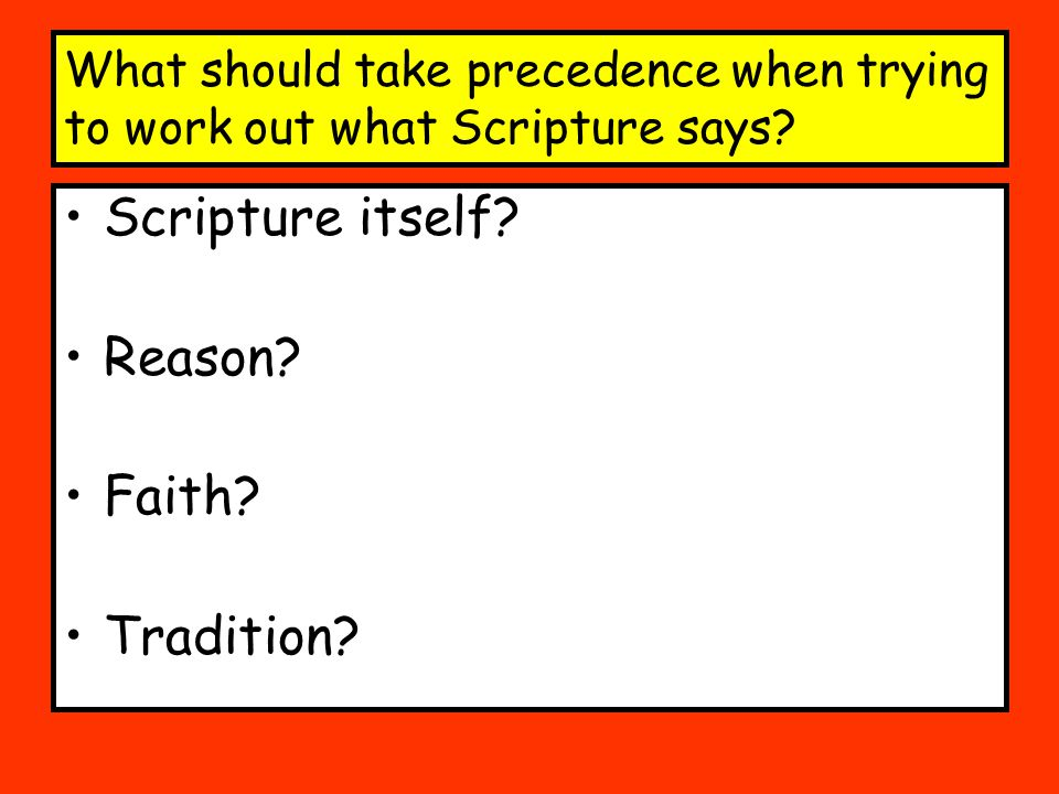 What should take precedence when trying to work out what Scripture says.
