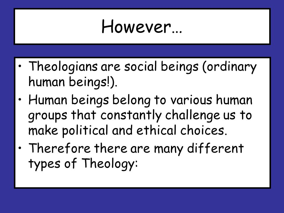 However… Theologians are social beings (ordinary human beings!).