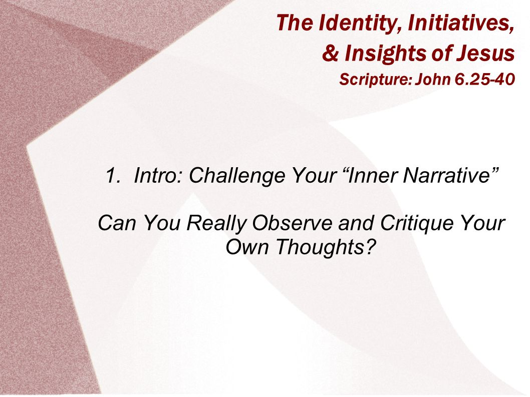 The Identity, Initiatives, & Insights of Jesus Scripture: John 6.25-40 1.