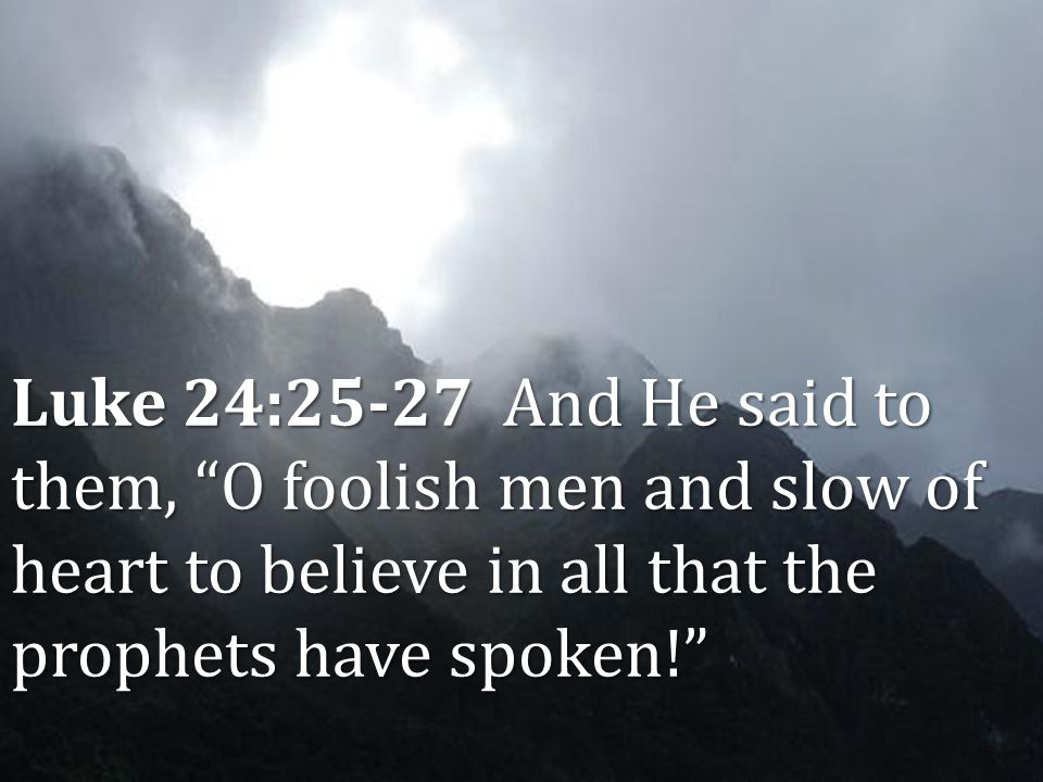 Authority of Scripture Lesson 4 Inerrancy Luke 24:25-27 And He said to them, O foolish men and slow of heart to believe in all that the prophets have spoken!