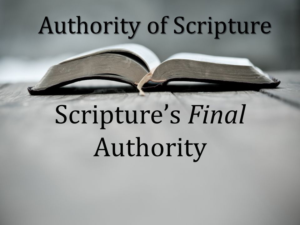Authority of Scripture Scripture's Final Authority