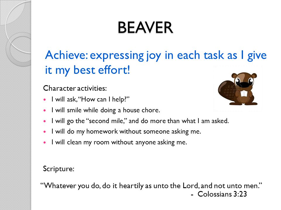 """Achieve: expressing joy in each task as I give it my best effort! Character activities: I will ask, """"How can I help?"""" I will smile while doing a house"""