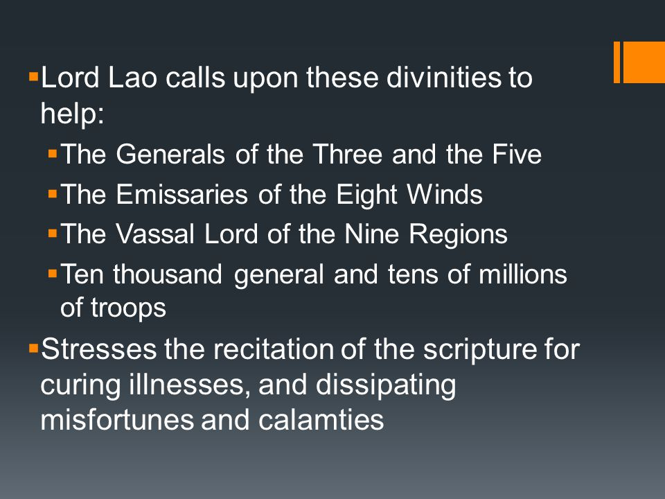  Lord Lao calls upon these divinities to help:  The Generals of the Three and the Five  The Emissaries of the Eight Winds  The Vassal Lord of the Nine Regions  Ten thousand general and tens of millions of troops  Stresses the recitation of the scripture for curing illnesses, and dissipating misfortunes and calamties
