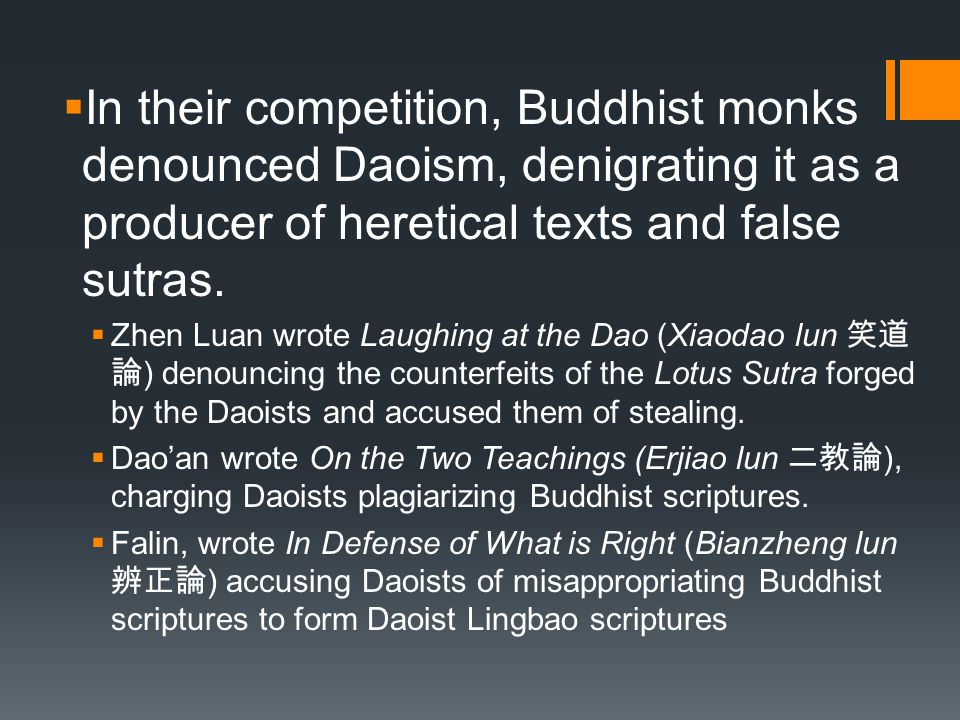  In their competition, Buddhist monks denounced Daoism, denigrating it as a producer of heretical texts and false sutras.