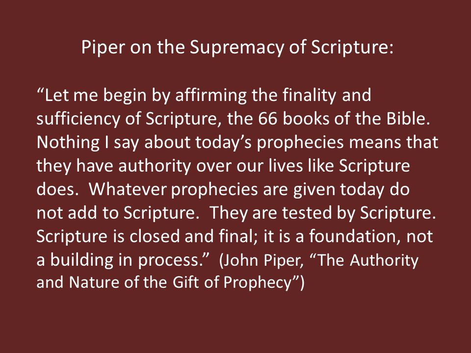 Piper on the Supremacy of Scripture: Let me begin by affirming the finality and sufficiency of Scripture, the 66 books of the Bible.