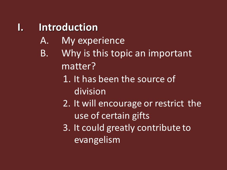 I.Introduction A.My experience B.Why is this topic an important matter.